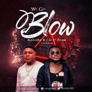 nanaba b.i.g we go blow ft. p cee prod. by khendi